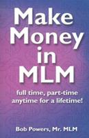 Make Money in Mlm: Full Time, Part Time, Anytime for a Lifetime 0967345103 Book Cover