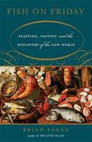 Fish on Friday: Feasting, Fasting, And Discovery of the New World 0465022847 Book Cover