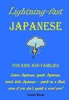 Lightning-Fast Japanese for Kids and Families: Learn Japanese, Speak Japanese, Teach Kids Japanese - Quick As A Flash, Even If You Don't Speak A Word Now! 147014333X Book Cover