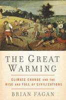 The Great Warming: Climate Change and the Rise and Fall of Civilizations 1596913924 Book Cover
