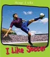 I Like Soccer (Things I Like) 1403492662 Book Cover