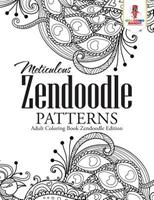 Meticulous Zendoodle Patterns: Adult Coloring Book Zendoodle Edition 0228204690 Book Cover