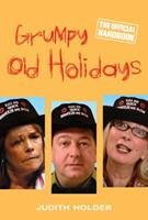 Grumpy Old Holidays: The Official Handbook 0297851993 Book Cover