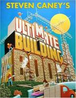 Steven Caney's Ultimate Building Book: Including More Than 100 Incredible Projects Kids Can Make! 0762404094 Book Cover