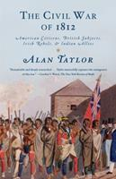 The Civil War of 1812: American Citizens, British Subjects, Irish Rebels, & Indian Allies 0679776737 Book Cover