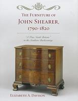 The Furniture of John Shearer, 1790-1820: 'a True North Britain' in the Southern Backcountry 0759119546 Book Cover