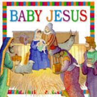 Bible Board Books: Baby Jesus 0789422042 Book Cover