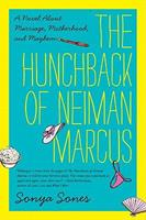 The Hunchback of Neiman Marcus: A Novel About Marriage, Motherhood, and Mayhem 0062024671 Book Cover