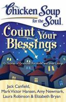 Chicken Soup for the Soul: Count Your Blessings: 101 Stories of Gratitude, Fortitude, and Silver Linings 1935096427 Book Cover