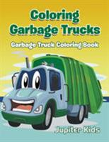Coloring Garbage Trucks: Garbage Truck Coloring Book 1683051661 Book Cover