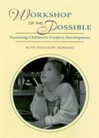 A Workshop of the Possible: Nurturing Children's Creative Development 1571100075 Book Cover