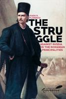 The Struggle Against Russia in the Romanian Principalities: A Problem in Anglo-Turkish Diplomacy, 1821-1854 9739809138 Book Cover