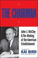 The CHAIRMAN: JOHN J MCCLOY & THE MAKING OF THE AMERICAN ESTABLISHMENT 1501170643 Book Cover