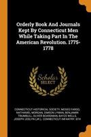 Orderly Book and Journals Kept by Connecticut Men While Taking Part in the American Revolution. 1775-1778 0353604860 Book Cover