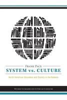 System vs. Culture: North American Education and Society in the Balance - We Need to Imagine Our Future as It Could Be 1460242270 Book Cover