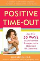 Positive Time-Out: And Over 50 Ways to Avoid Power Struggles in the Home and the Classroom 0761521755 Book Cover