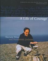 A Life of Courage: Sherwin Wine and Humanistic Judaism 096732596X Book Cover