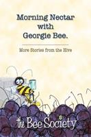 Morning Nectar with Georgie Bee: More Stories from the Hive 0989690113 Book Cover