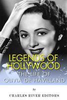Legends of Hollywood: The Life of Olivia de Havilland 1497461006 Book Cover