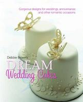 Debbie Brown's Dream Wedding Cakes: Gorgeous Designs for Weddings, Anniversaries and Other Romantic Occasions 1905113102 Book Cover
