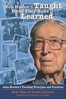 You Haven't Taught Until They Have Learned: John Wooden's Teaching Principles and Practices 1885693664 Book Cover
