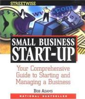 Adams Streetwise Small Business Start-Up: Your Comprehensive Guide to Starting and Managing a Business (Adams Streetwise Series) 1558505814 Book Cover