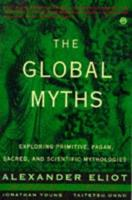 The Global Myths: Exploring Primitive, Pagan, Sacred, and Scientific Mythologies (Meridian S.) 0452011167 Book Cover