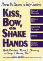 Kiss, Bow, or Shake Hands: The Bestselling Guide to Doing Business in More Than 60 Countries (Kiss, Bow, or Shake Hands: The Bestselling Guide to Doing Business in More Than 60)