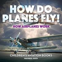 How Do Planes Fly? How Airplanes Work - Children's Aviation Books 1683219724 Book Cover