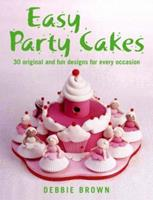 Easy Party Cakes: 30 Original and Fun Designs for Every Occasion 1845376188 Book Cover