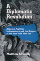 A Diplomatic Revolution: Algeria's Fight for Independence and the Origins of the Post-Cold War Era 0195170954 Book Cover