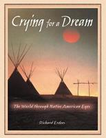 Crying for a Dream: The World Through Native American Eyes 0939680572 Book Cover