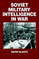 Soviet Military Intelligence in War (Soviet (Russian) Military Theory and Practice, 3) 071464076X Book Cover
