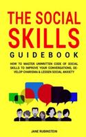The Social Skills Guidebook: How to Master The Unwritten Code of Social Skills to Improve Your Conversations, Develop Charisma & Lessen Social Anxiety
