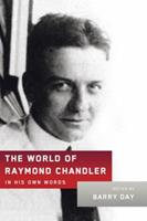 The World of Raymond Chandler: In His Own Words 0804170487 Book Cover