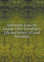 Selections from Sir George Otto Trevelyan's Life and Letters of Lord Macaulay 5518520492 Book Cover