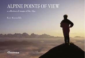 Alpine Points Of View: A Collection Of Images Of The Alps (Cicerone Photographic) 1852844604 Book Cover