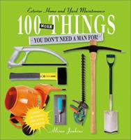 100 More Things You Don't Need a Man For!: Exterior Home and Yard Maintenance 1571458255 Book Cover