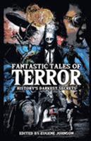 Fantastic Tales of Terror: History's Darkest Secrets 164467968X Book Cover