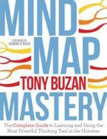 Mind Map Mastery: The Complete Guide to Learning and Using the Most Powerful Thinking Tool in the Universe 1786781417 Book Cover