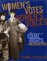 Women's Votes, Women's Voices: The Campaign for Equal Rights In Washington 0917048741 Book Cover