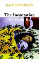 The Incantation of Frida K. 1583224696 Book Cover