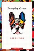Everyday Grace for Friends: 60 Devotions 163326193X Book Cover