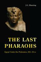 The Last Pharaohs: Egypt Under the Ptolemies, 305–30 BC 0691156387 Book Cover