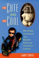 The Cute and the Cool: Wondrous Innocence and Modern American Children's Culture 0195156668 Book Cover