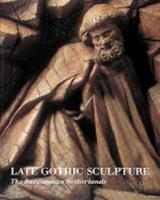 Late Gothic Sculpture: The Burgundian Netherlands 0810935775 Book Cover