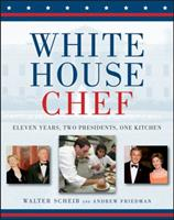 White House Chef: Eleven Years, Two Presidents, One Kitchen 0471798428 Book Cover