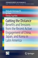 Cutting the Distance: Benefits and Tensions from the Recent Active Engagement of China, Japan, and Korea in Latin America 9811324344 Book Cover