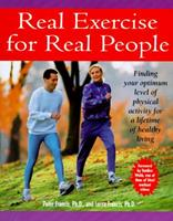 Real Exercise for Real People: Finding Your Optimum Level of Physical Activity for a Lifetime of Healthy Living 0761503315 Book Cover
