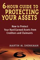 6 Hour Guide to Protecting Your Assets: How to Protect Your Hard Earned Assets From Creditors and Claimants 0471430579 Book Cover
